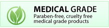MEDICAL GRADE - Paraben-free, animal cruelty fre medical grade products